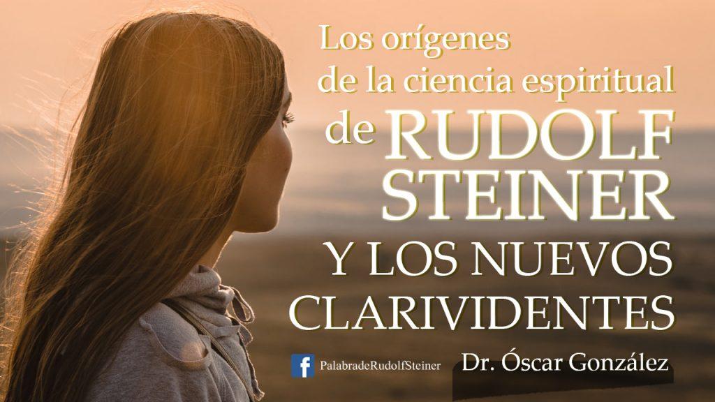 """Los orígenes de la Ciencia Espiritual de Rudolf Steiner y los nuevos clarividentes"""""""